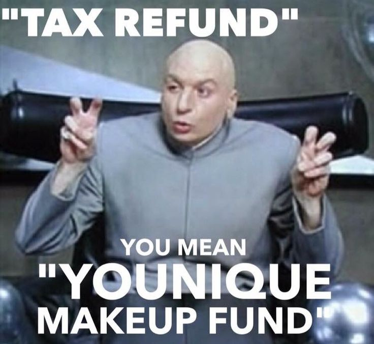 Tax Refund You Younique Memes