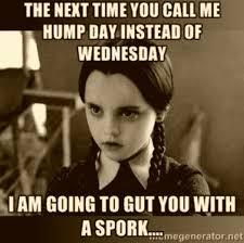 The Next Time You Wednesday Meme