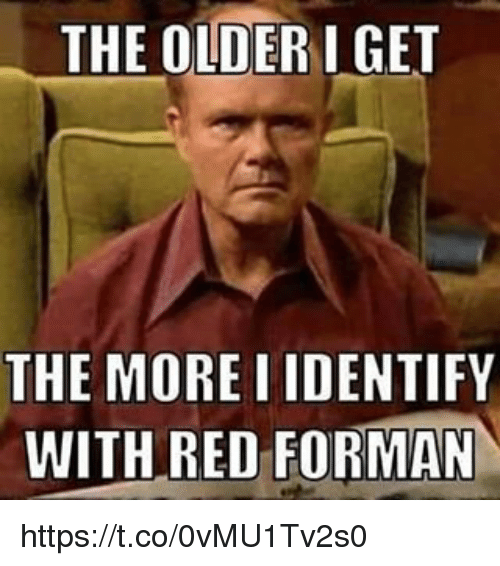 The Older I Get Red Meme