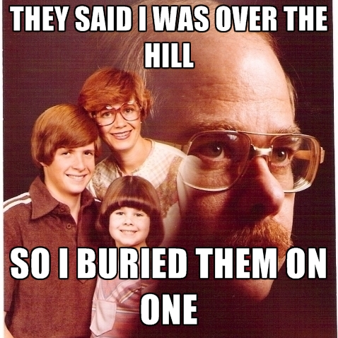 They Said I Over The Hill Meme