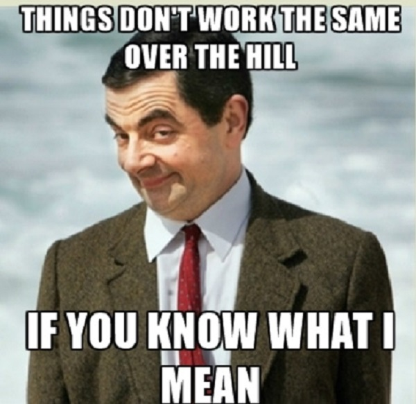 Things Don't Work Over The Hill Meme