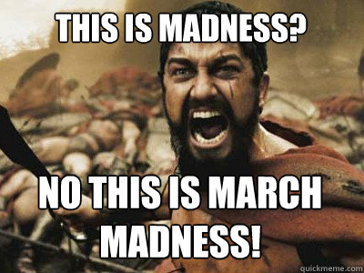 This Is Madness No March Meme