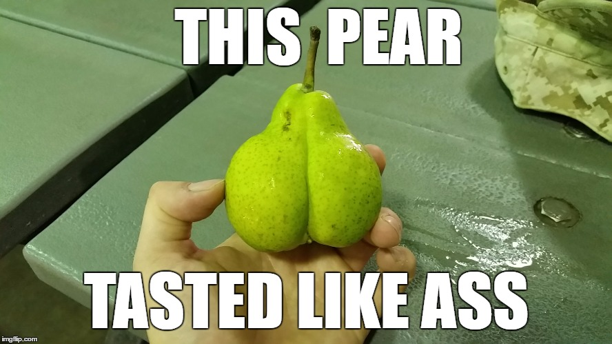 This Pear Tasted Like Ass Pear Meme