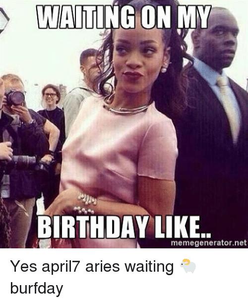 Waiting On My Birthday Like Aries Meme