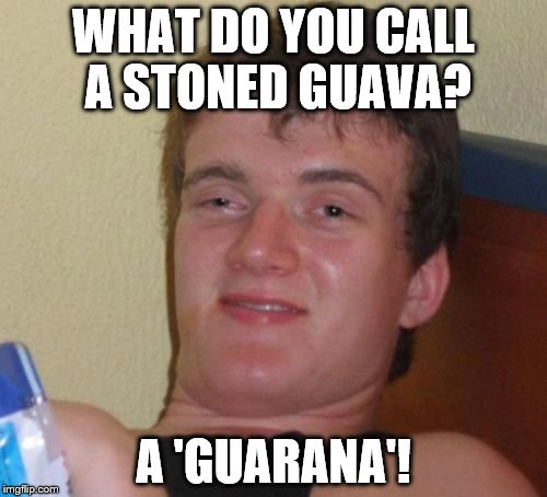 What Do You Call A Stoned Guava Meme