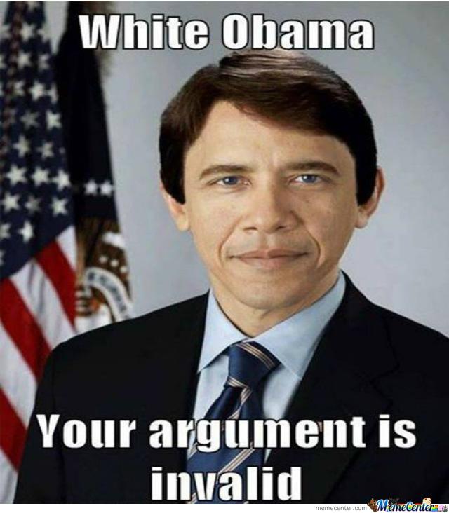 White Obama Your Argument White Meme