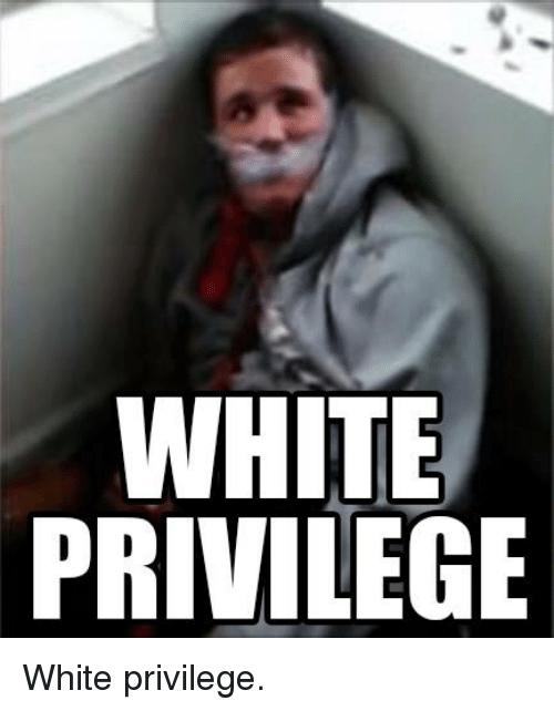 White Privilege White Meme