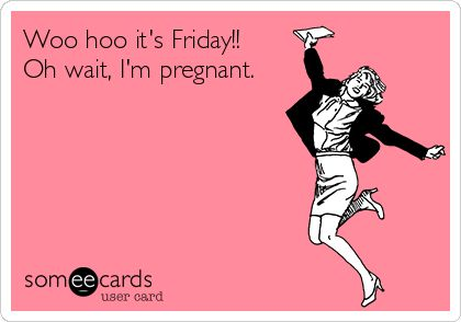 Woo Hoo It's Friday Pregnancy Meme Funny