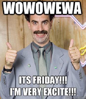 Wowowewa Its Friday I'm Friday Meme