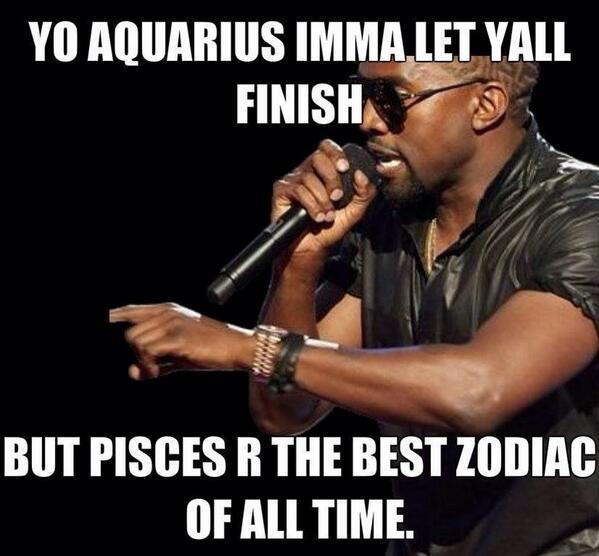 Yo Aquarius Imma Let Yall Finish Pisces Meme