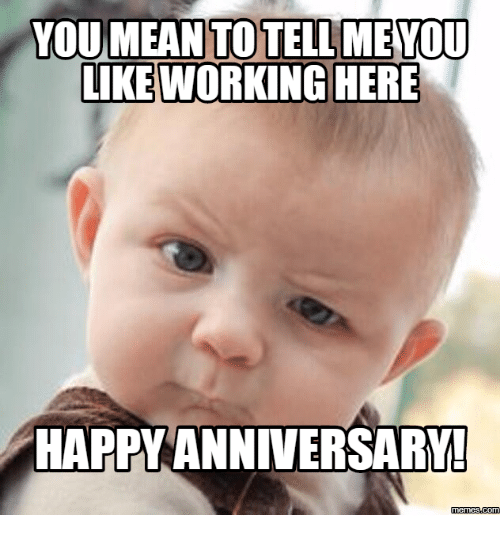 You Mean To Happy Anniversary Meme