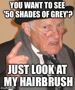 You Want To See 50 Shades Of Grey Grey Meme