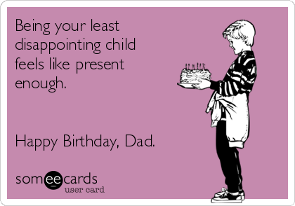 Being Your Least Disappointing Dad Birthday Meme