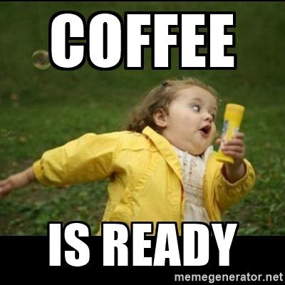 Coffee Is Ready Funny Meme