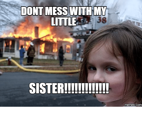 Dont Mess With My Sister Meme