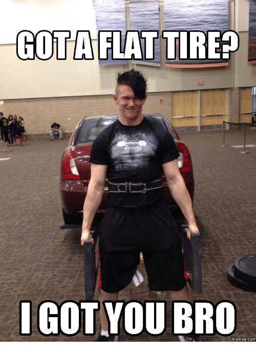 Got A Flat Tire Bro Meme