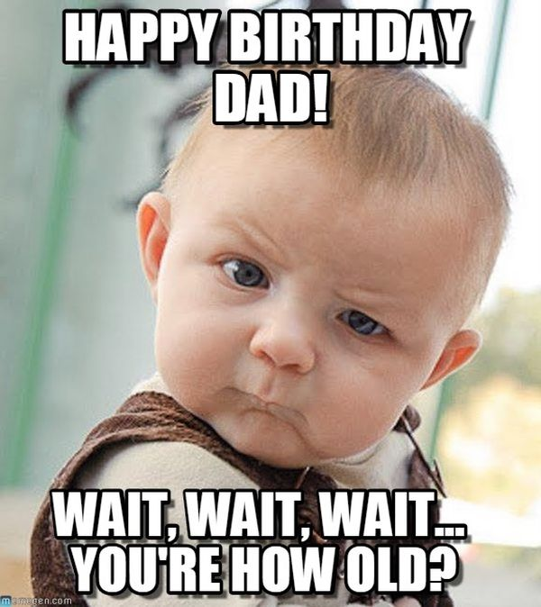 Happy Birthday Dad! Wait Dad Birthday Meme
