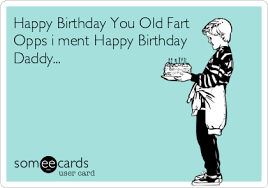 Happy Birthday You Old Father Birthday Meme