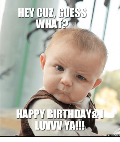 Old Baby Picture Quotes: 19 Funny Cousin Birthday Meme That Make You Laugh