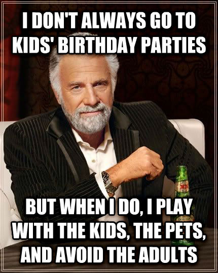 I Don't Always Go Children Birthday Meme