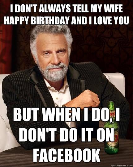 i dont always tell wife birthday meme