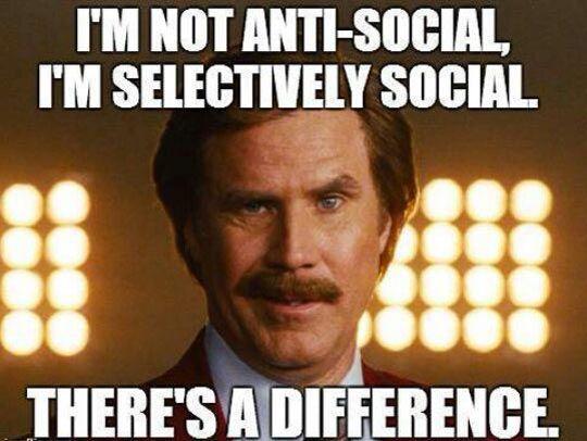 I'm Not Anti Social Funny Meme