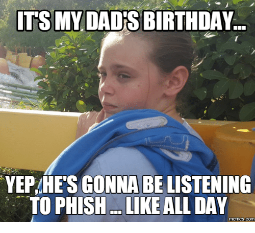 It's My Dad's Birthday Dad Birthday Meme