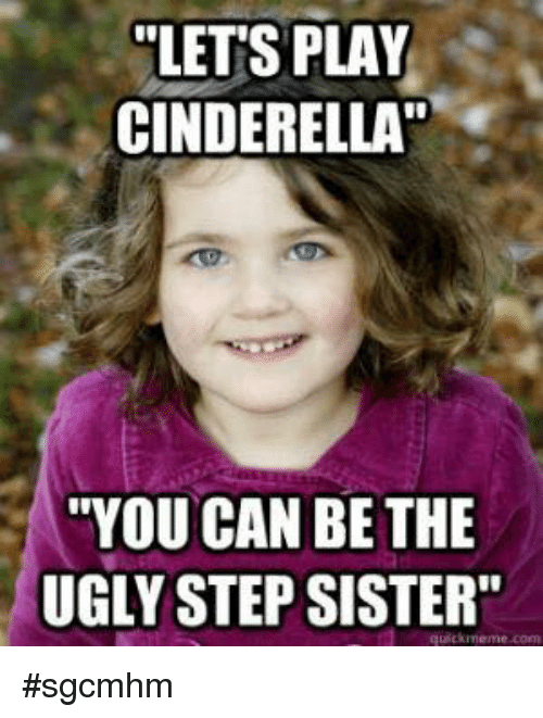 Let's Play Cinderella You Sister Meme