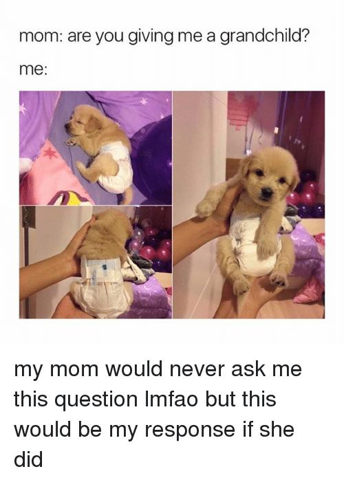 Mom Are You Giving Grandchild Meme