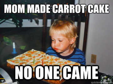 Mom Made Carrot Cake Kid Birthday Meme