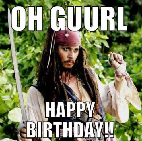 Oh Gurl  Happy Birthday!! Girlfriend Birthday Meme