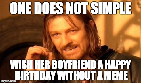 One Does Not Simple BF Birthday Meme