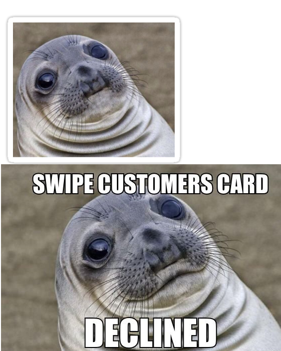 Swioe Customers Card Declined Seal Meme