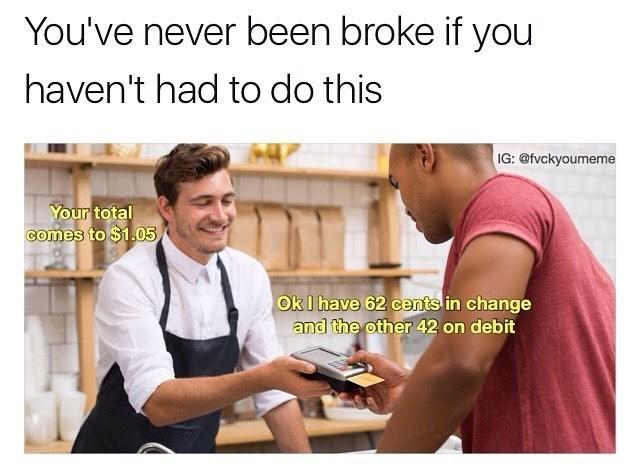 You've Never Been Broke Funny Meme