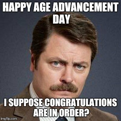 happy age advancement day i suppose congratulations are in order funny birthday meme