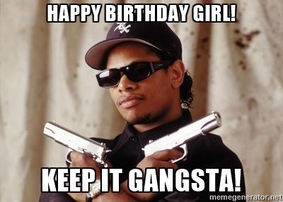 happy birthday girl keep it gangsta meme