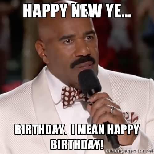 happy new ye birthday i mean happy birthday funny memes