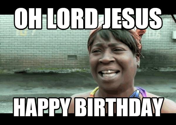 oh lord jesus happy birthday funny meme