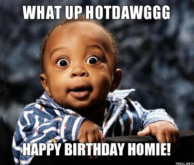 what up hotdawggg funny birthday memes