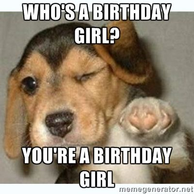 whos a birthday girl youre a birthday girl happy meme