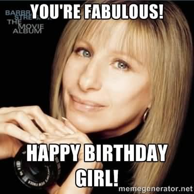 youre fabulous happy birthday girl meme