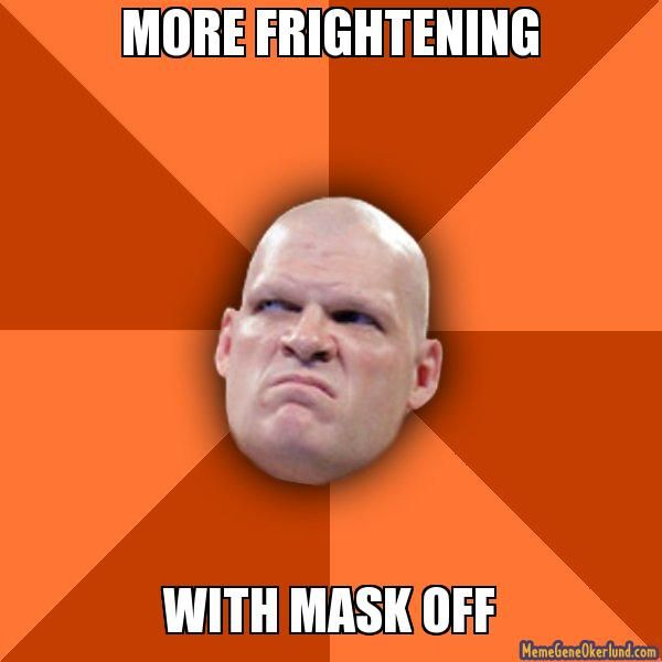 More Frightening With Mask Kane Meme