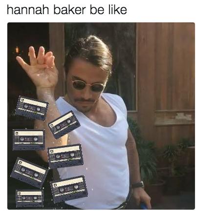Hannah Baker Be Like 13 Reasons Why Meme