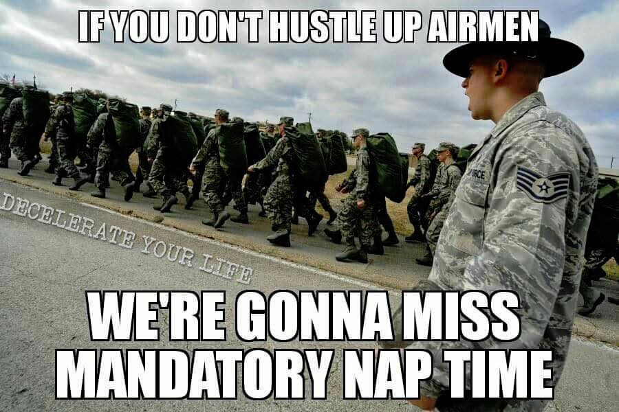 If You Don't Hustle Up Airman We're Gonna Miss Mandatory Nap Time Air Force Memes