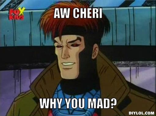 Aw Cheri Why You Gambit Meme