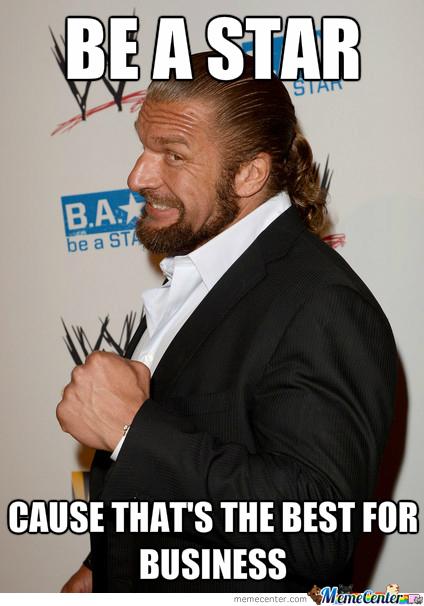 Be A Star Cause Triple H Meme