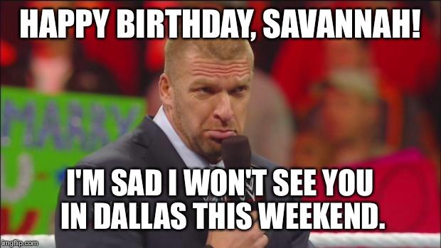 Happy Birthday Savannah! I'm Triple H Meme