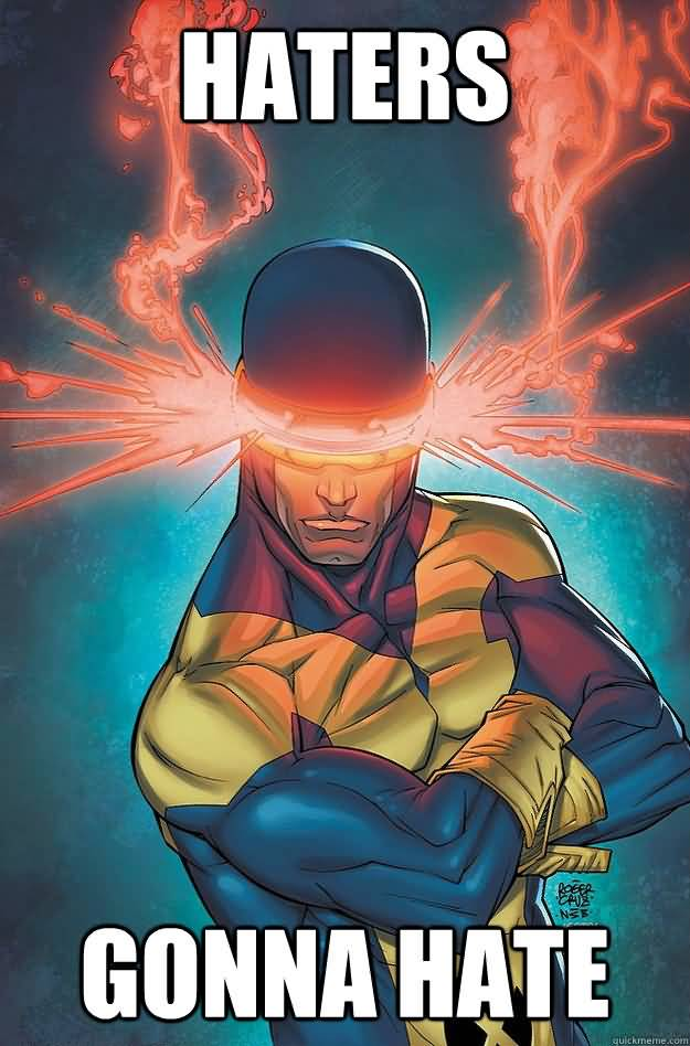 Haters Gonna Hate Cyclops Meme