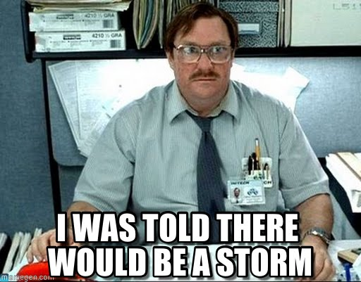 I Was Told There Storm Meme