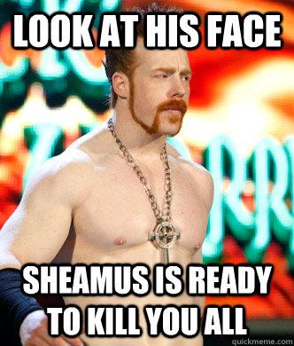 Look At His Face Sheamus Meme